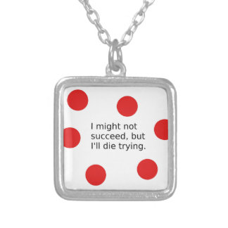 """Phrase: """"I Might Not Succeed, But I'll Die Trying"""" Silver Plated Necklace"""