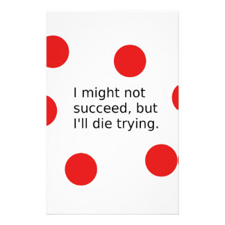 """Phrase: """"I Might Not Succeed, But I'll Die Trying"""" Stationery"""