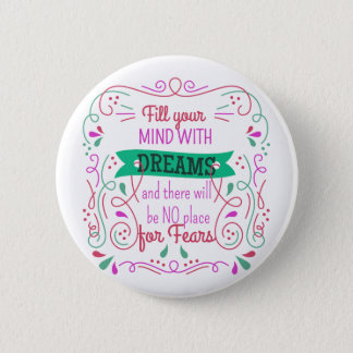 Phrase motivation Fill your mind with dreams 2 Inch Round Button