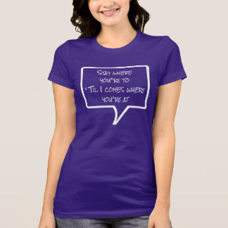 Phrases - Stay where you're to T-Shirt