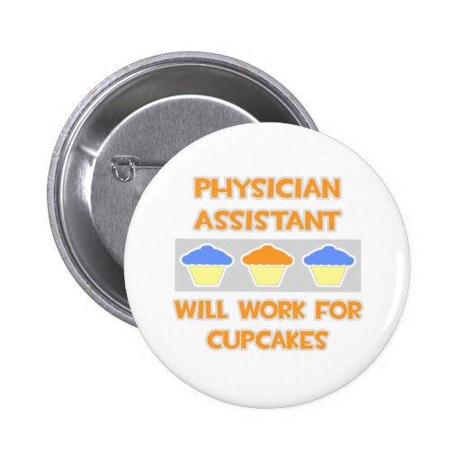 Phys Assistant ... Will Work For Cupcakes Pinback Buttons