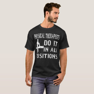 Physical Therapist Do It In All Positions T-Shirt