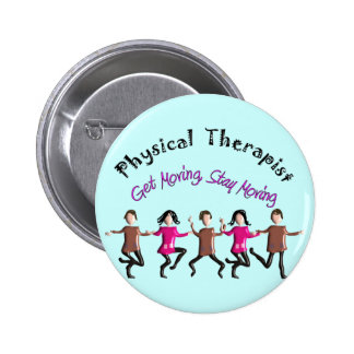 """Physical Therapist Gifts """"Get moving, stay moving"""" 2 Inch Round Button"""