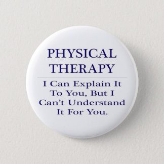 Physical Therapist Joke .. Explain Not Understand 2 Inch Round Button