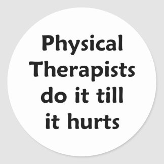 Physical Therapists do it till it hurts Sticker