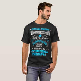 Physical Therapy Get Up Walking Again Welcome Occu T-Shirt