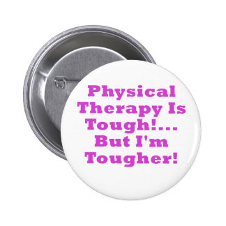 Physical Therapy is Tough But Im Tougher 2 Inch Round Button