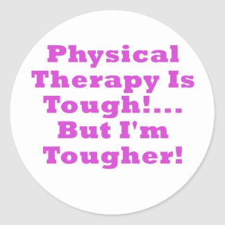 Physical Therapy is Tough But Im Tougher Round Sticker