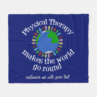 Physical Therapy Makes the World Go Round Fleece Blanket