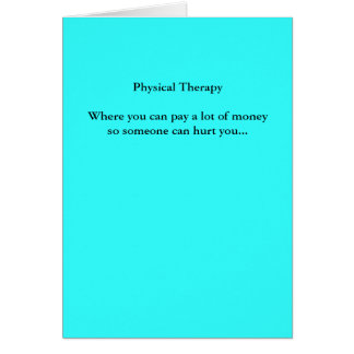 Physical TherapyWhere you can pay a lot of mone... Card