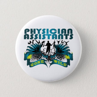 Physician Assistants Gone Wild 2 Inch Round Button