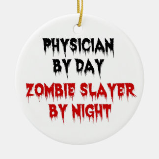 Physician by Day Zombie Slayer by Night Ceramic Ornament