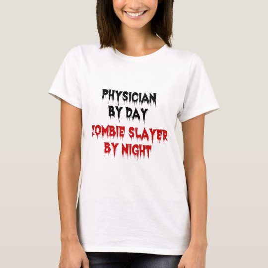 Physician by Day Zombie Slayer by Night T-Shirt