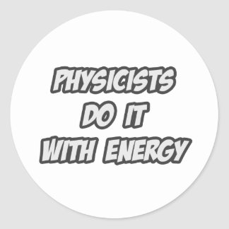 Physicists Do It With Energy Round Sticker