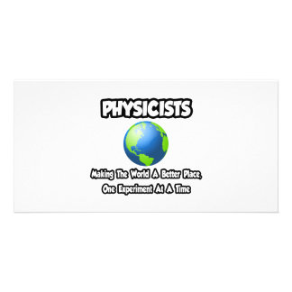 Physicists...Making the World a Better Place Photo Card