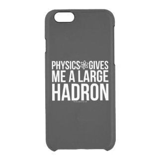 Physics Gives Me A Large Hadron Clear iPhone 6/6S Case