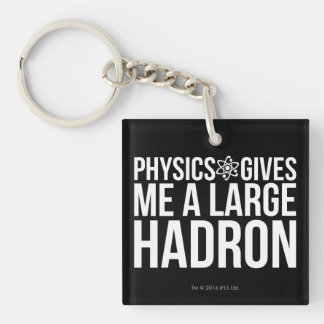 Physics Gives Me A Large Hadron Double-Sided Square Acrylic Keychain