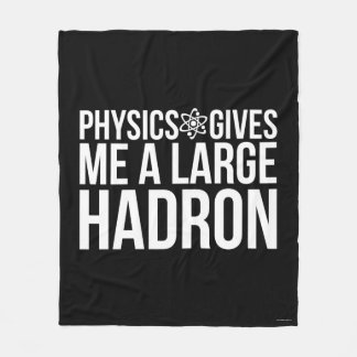 Physics Gives Me A Large Hadron Fleece Blanket