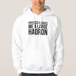 Physics Gives Me A Large Hadron Hoodie