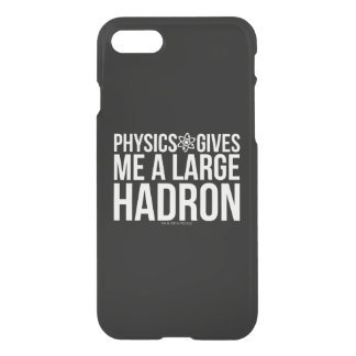 Physics Gives Me A Large Hadron iPhone 8/7 Case