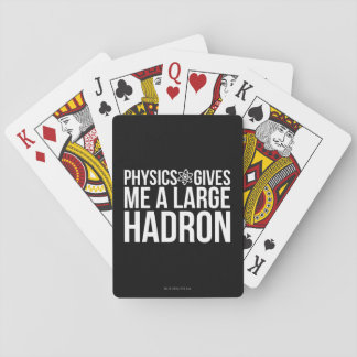 Physics Gives Me A Large Hadron Playing Cards