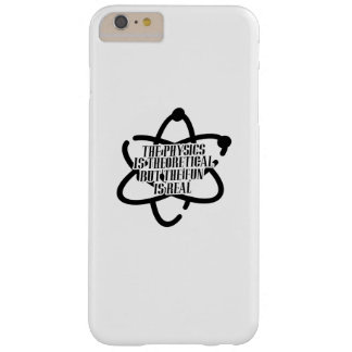 PHYSICS IS THEORETICAL Science Funny Barely There iPhone 6 Plus Case