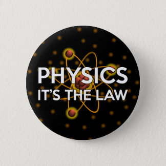 PHYSICS. IT'S THE LAW 2 INCH ROUND BUTTON