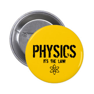 Physics - It's the Law! 2 Inch Round Button