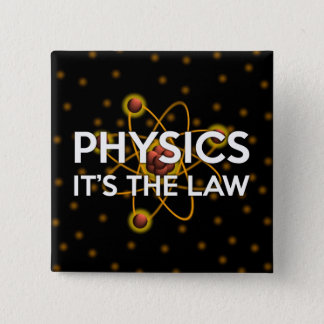 PHYSICS. IT'S THE LAW 2 INCH SQUARE BUTTON