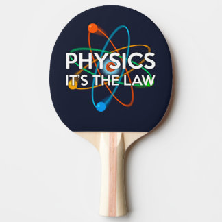 PHYSICS. IT'S THE LAW PING PONG PADDLE