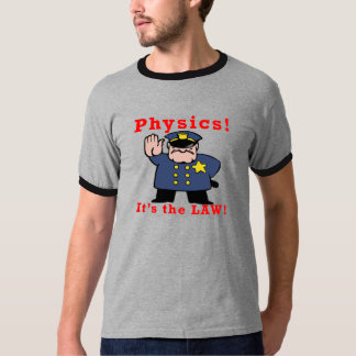 Physics! - It's the LAW! T-Shirt