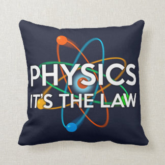 PHYSICS. IT'S THE LAW THROW PILLOW