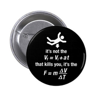 physics - it's the sudden deceleration that kills  2 inch round button