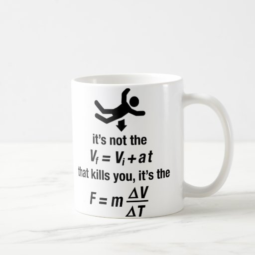 physics - it's the sudden deceleration that kills  coffee mugs