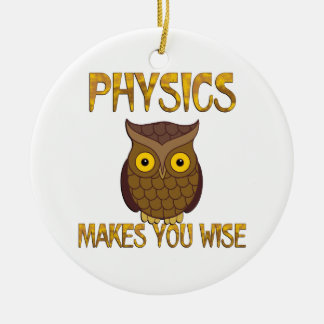 Physics Makes You Wise Round Ceramic Ornament