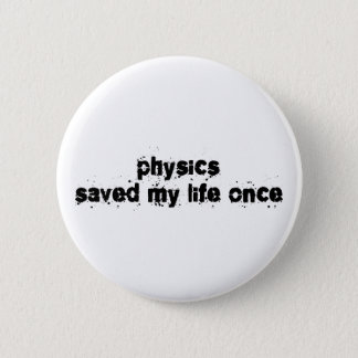 Physics Saved My Life Once 2 Inch Round Button