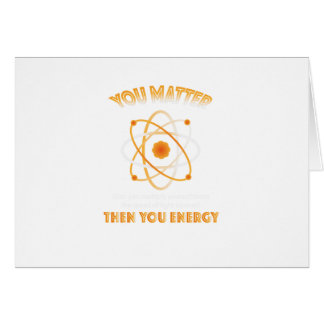 Physics Science You Energy funny Card