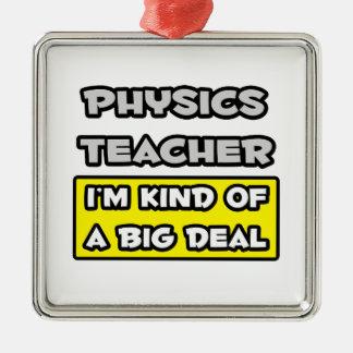 Physics Teacher .. I'm Kind of a Big Deal Metal Ornament