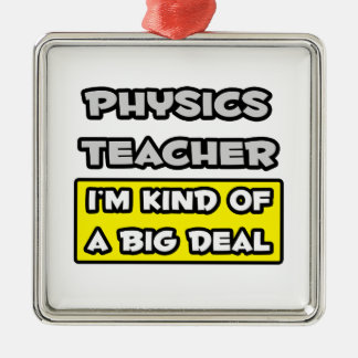 Physics Teacher .. I'm Kind of a Big Deal Silver-Colored Square Ornament