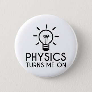 Physics Turns Me On 2 Inch Round Button