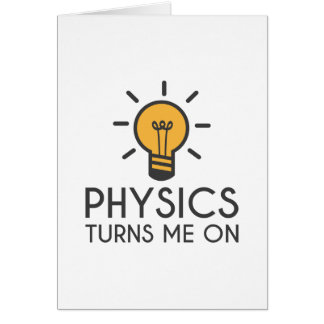 Physics Turns Me On Card