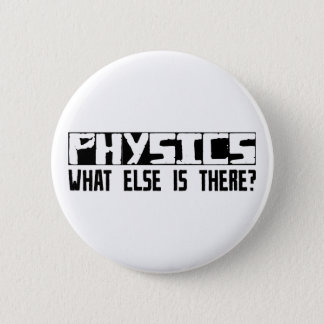 Physics What Else Is There? 2 Inch Round Button