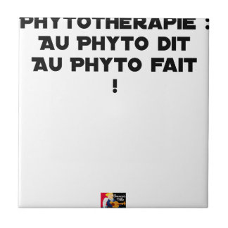 PHYTOTHERAPY: WITH THE SAID PHYTO, THE MADE PHYTO! TILE