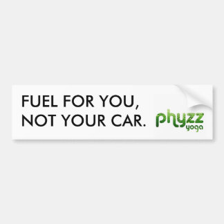 Phyzz Fuel For You Not Your Car Bumper Sticker