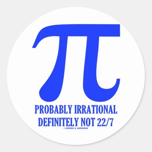 Pi Probably Irrational Definitely Not 22/7 (Blue) Round Sticker