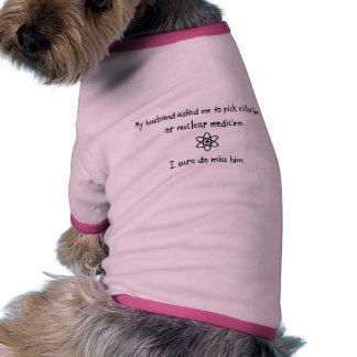 Pick Husband or Nuclear Medicine Pet T-shirt