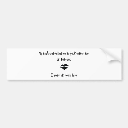 Pick Husband or Tattoos Bumper Sticker