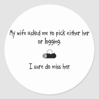 Pick Wife or Logging Classic Round Sticker