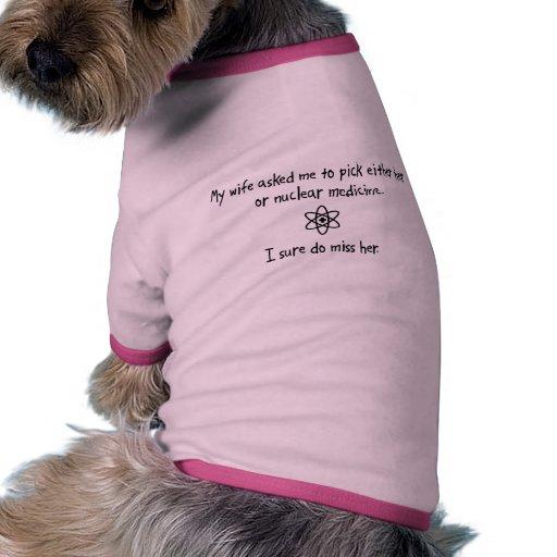 Pick Wife or Nuclear Medicine Dog Tee Shirt