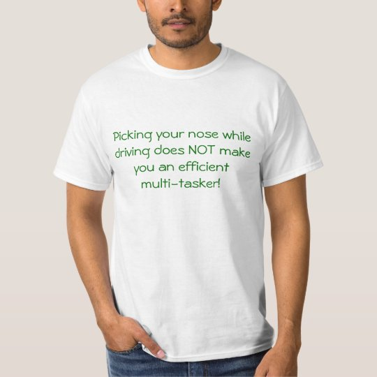 Picking your nose while driving does NOT make y... T-Shirt